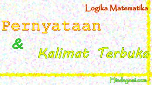 Logika Matematika Pernyataan dan kalimat terbuka
