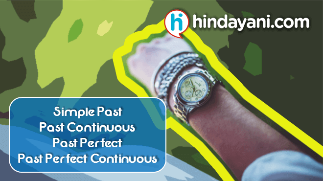 Materi Grammar Past Tense - Simple Past, Past Continuous, Past Perfect, Past Perfect Continuous - Hindayani.com