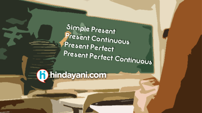 Materi Grammar Simple Present, Present Continuous, Present Perfect, Present Perfect Continuous