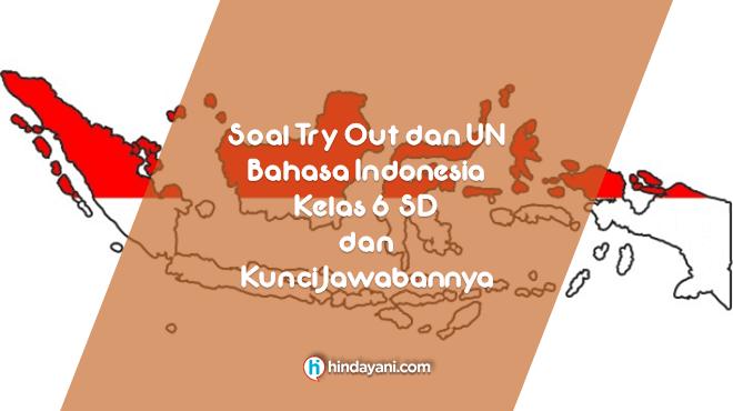 Soal Bahasa Indonesia Kelas 6 dan Kunci Jawabannya Tryout UN