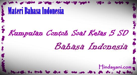 Kumpulan Contoh Soal Kelas 5 SD Bahasa Indonesia