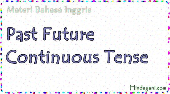 Past Future Continuous Tense dan Rumus Fungsi Serta Contoh