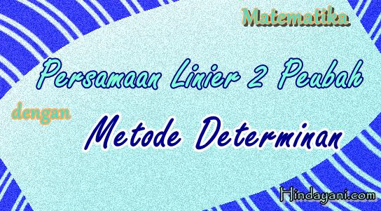Persamaan Linier 2 Peubah dengan Metode Determinan