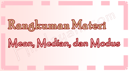 Rangkuman Materi Mean Median Modus