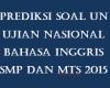 Contoh Latihan Soal UN Bahasa Inggris SMP dan MTs 2015