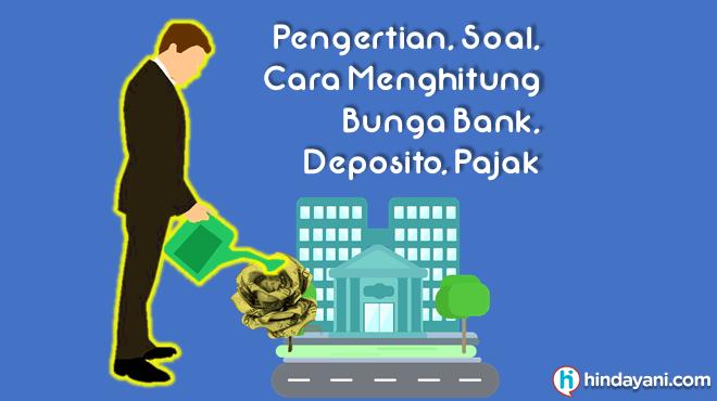 Pengertian, Soal, Cara Menghitung Bunga Bank Deposito Pajak