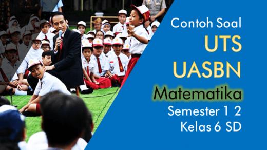 Contoh Soal UTS UASBN Matematika Semester 1 2 Kelas 6 SD