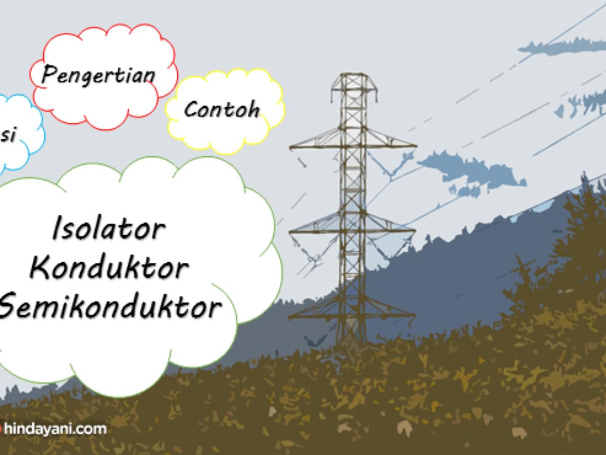 Pengertian Isolator Konduktor Semikonduktor Contoh Bedanya