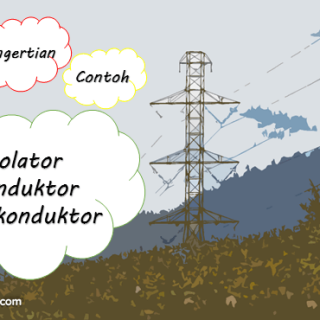 Pengertian, Perbedaan, Contoh Isolator Konduktor Semikonduktor