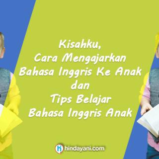 Kisahku Cara Mengajarkan dan Tips Belajar Bahasa Inggris Anak