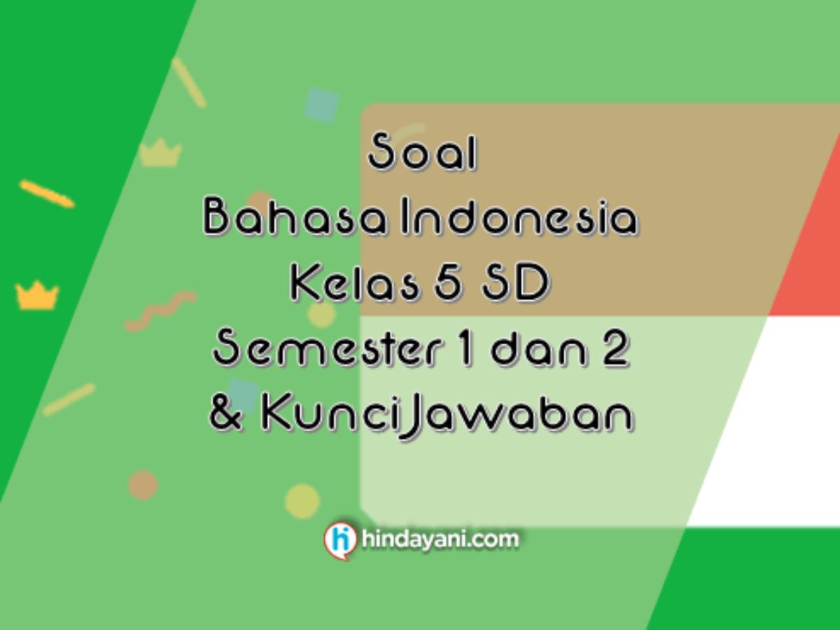 Soal Bahasa Indonesia Kelas 5 Sd Semester 1 2 Beserta Kunci