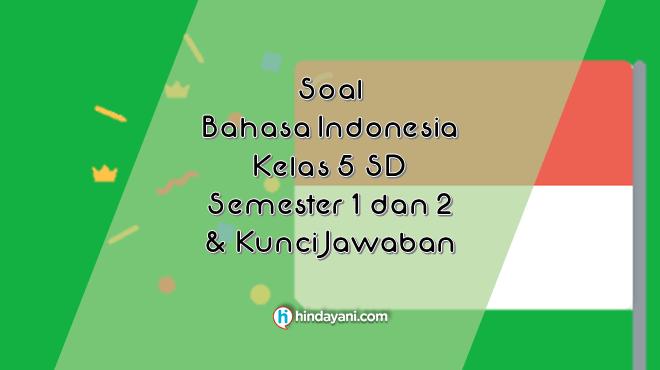 Soal Bahasa Indonesia Kelas 5 SD Semester 1 2 & Kunci Jawaban