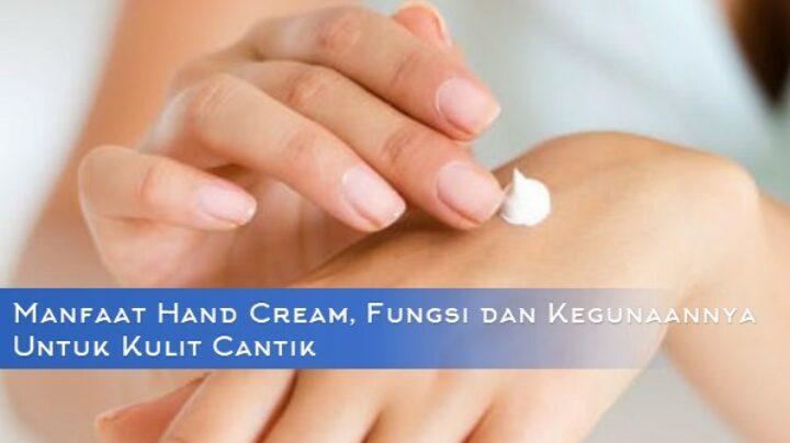 Manfaat Hand Cream, Fungsi dan Kegunaannya Untuk Kulit Cantik