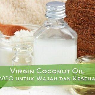 Virgin Coconut Oil: Manfaat VCO untuk Wajah dan Kesehatan Kulit