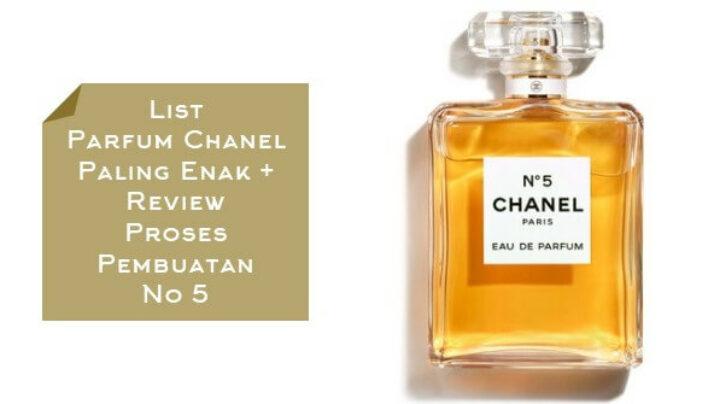 List Parfum Chanel Paling Enak + Review Proses Pembuatan No 5